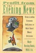 Profit from the Evening News Using Leading Economic Indicators to Make Smart Money Decisions
