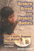 Broken Bread and Broken Bodies The Lord's Supper and World Hunger