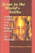 Jesus In The World's Faiths Leading Thinkers From Five Faiths Reflect On His Meaning