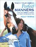 Teach Your Horse Perfect Manners How You Should Behave So Your Horse Does Too