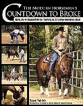 The Modern Horseman's Countdown to Broke: Real Do-It-Yourself Horse Training in 33 Comprehen...