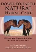 Down-to-Earth Natural Horse Care : Keeping Your Horse As Best Suits His Mind, Body, and Soul