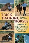 Trick Training for Horses : Fun Ways to Engage, Challenge, and Bond with Your Horse