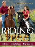 Riding Free : Bitless, Bridleless or Bareback