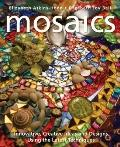 Mosaics : Innovative, Creative Ideas and Designs Using the Latest Techniques