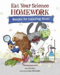 Eat Your Science Homework : Recipes for Inquiring Minds