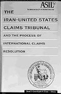 Iran-United States Claims Tribunal and the Process of International Claims Resolution A Stud...
