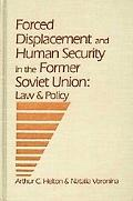 Forced Displacement and Human Security in the Former Soviet Union Law and Policy