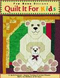Quilt It for Kids 11 Quilt Projects, Sports, Fantasy & Animal Themes  Quilts for Children of...