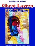 Ghost Layers & Color Washes Three Steps to Spectacular Quilts