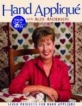 Hand Applique With Alex Anderson Seven Projects for Hand Applique