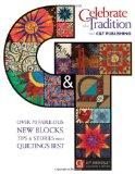 Celebrate the Tradition With C&t Publishing Over 70 Fabulous New Blocks, Tips & Stories from...