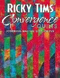 Ricky Tims' Convergence Quilts Mysterious, Magical, Easy, and Fun