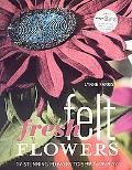 Fresh Felt Flowers 17 Stunning Flowers to Sew & Display