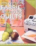 Innovative Fabric Imagery for Quilts Must-have Guide to Transforming & Printing Your Favorit...