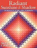 Radiant Sunshine & Shadow: 23 Quilts with Nine-Patch Sparkle