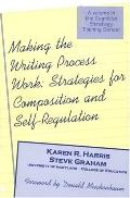 Making the Writing Process Work Strategies for Composition and Self-Regulation