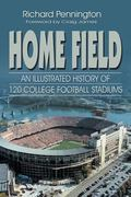Home Field An Illustrated History of 120 College Football Stadiums