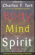 Body Mind Spirit Exploring the Parapsychology of Spirituality