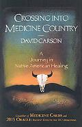 Crossing into Medicine Country A Journey in Native American Healing