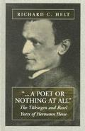 Poet or Nothing at All The Tubingen and Basel Years of Hermann Hesse