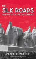 Silk Roads Highways of Culture and Commerce