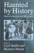 Haunted by History Myths in International Relations