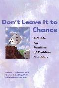 Don't Leave It to Chance A Guide for Families of Problem Gamblers