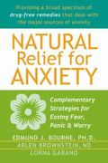 Natural Relief for Anxiety Complementary Strategies for Easing Fear, Panic & Worry