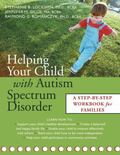 Helping Your Child With Autism Spectrum Disorder A Step-By-Step Workbook For Families
