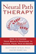 Neural Path Therapy How to Change Your Brain's Response to Anger, Fear, Pain & Desire