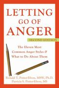 Letting Go of Anger The Eleven Most Common Anger Styles And What to Do About Them