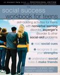 The Social Success Workbook for Teens: Skill-Building Activities for Teens with Nonverbal Le...