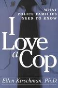 I Love a Cop What Police Families Need to Know