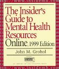 Insider's Guide to Mental Health Resources Online,1999 Edition