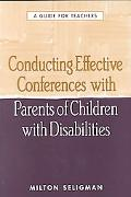 Conducting Effective Conferences With Parents of Children With Disabilities A Guide for Teac...