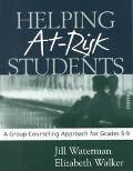Helping at Risk Students A Group Counseling Approach for Grades 6-9