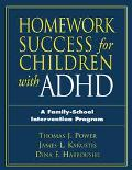 Homework Success for Children With Adhd A Family-School Intervention Program