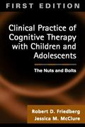 Clinical Practice of Cognitive Therapy With Children and Adolescents The Nuts and Bolts