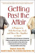 Getting Past the Affair A Program to Help You Cope, Heal, And Move on - Together or Apart