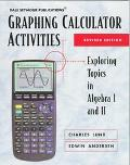 Graphing Calculator Activities Exploring Topics in Algebra 1 and II