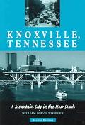 Knoxville, Tennessee A Mountain City in the New South