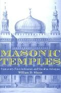 Masonic Temples Freemasonry, Ritual Architecture, And Masculine Archetypes