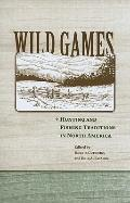 Wild Games: Hunting and Fishing in North America