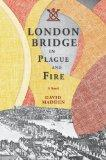 London Bridge in Plague and Fire: A Novel
