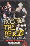 Bobby the Brain Wrestling's Bad Boy Tells All