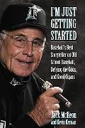 I'm Just Getting Started Baseball's Best Storyteller on Old School Baseball, Defying the Odd...