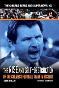 Rise And Self-Destruction Of The Greatest Football Team In History The Chicago Bears And Sup...