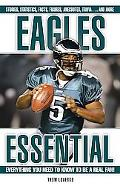 Eagles Essential Everything You Need to Know to Be a Real Fan!