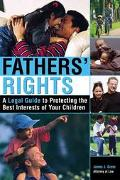 Father's Rights A Legal Guide to Protecting the Best Interests of Your Children